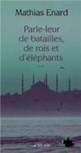 Parle-leur de batailles, de rois et d'éléphants   Mathias Enard  