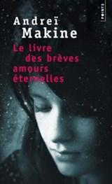 Le Livre des Brèves Amours Eternelles | Andreï Makine |