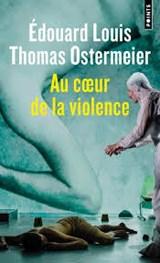 Au coeur de la violence | Edouard Louis&, Thomas Ostermeier |