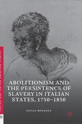 Abolitionism and the Persistence of Slavery in Italian States, 1750-1850