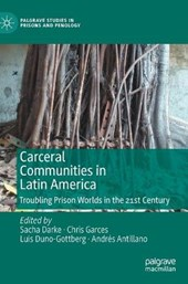 Carceral Communities in Latin America: Troubling Prison Worlds in the 21st Century