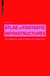 Atlas of Fantastic Infrastructures