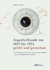 Augenheilkunde von 1899 bis 1954 - gelebt und gezeichnet