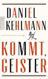 Kommt, Geister | Daniel Kehlmann |