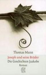 Joseph und seine Brüder I. Die Geschichten Jaakobs   Thomas Mann  