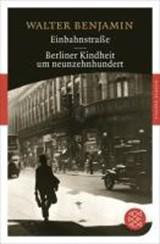 Einbahnstraße / Berliner Kindheit um Neunzehnhundert | Walter Benjamin |