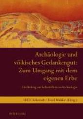 Archaeologie Und Voelkisches Gedankengut: Zum Umgang Mit Dem Eigenen Erbe
