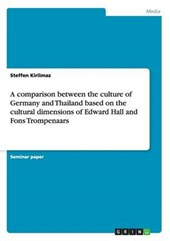A comparison between the culture of Germany and Thailand based on the cultural dimensions of Edward Hall and Fons Trompenaars