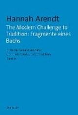 The Modern Challenge to Tradition: Fragmente eines Buchs   Hannah Arendt  
