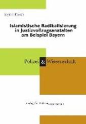 Islamistische Radikalisierung in Justizvollzugsanstalten am Beispiel Bayern