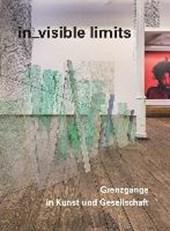 in_visible limits. Grenzgänge in Kunst und Gesellschaft