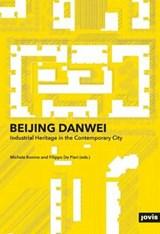 Beijing Danwei: Industrial Heritage in the Contemporary City   auteur onbekend  