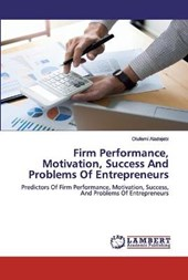 Firm Performance, Motivation, Success And Problems Of Entrepreneurs