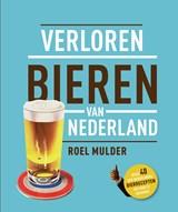 Verloren bieren van Nederland   Roel Mulder  
