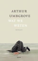 Wat we weten | Arthur Umbgrove |