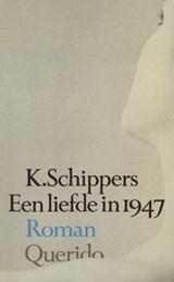 Een liefde in 1947 | K. Schippers |