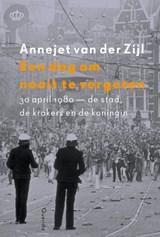 Een dag om nooit te vergeten | Annejet van der Zijl |