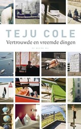 Vertrouwde en vreemde dingen | Teju Cole |