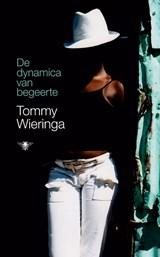 De dynamica van begeerte   Tommy Wieringa  