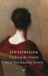 En joeg de vossen door het staande koren | Jan Siebelink |