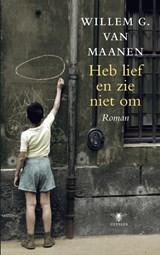 Heb lief en zie niet om | Willem van Maanen |