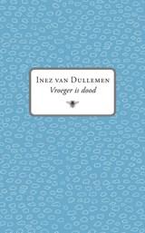 Vroeger is dood | Inez van Dullemen |