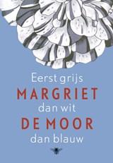 Eerst grijs dan wit dan blauw   Margriet de Moor  