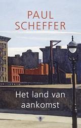 Land van aankomst | Paul Scheffer |