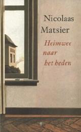 Heimwee naar het heden | Nicolaas Matsier |