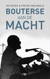 Bouterse aan de macht   Ivo Evers ; Pieter Van Maele  
