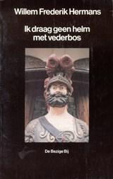 Ik draag geen helm met vederbos | Willem Frederik Hermans |