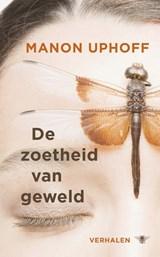 De zoetheid van geweld | Manon Uphoff |