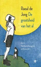 De grootsheid van het al | Raoul de Jong |