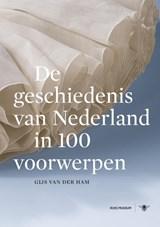 De geschiedenis van Nederland in 100 voorwerpen | Gijs van der Ham |