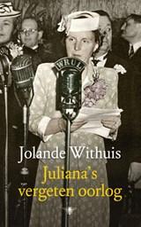 Juliana's vergeten oorlog   Jolande Withuis  