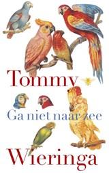 Ga niet naar zee   Tommy Wieringa  
