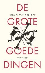 De grote goede dingen | Alma Mathijsen |