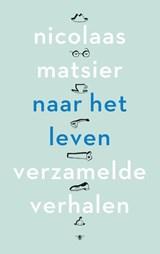 Naar het leven | Nicolaas Matsier |