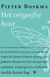 Het vergeefse hout   Pieter Boskma  