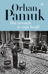 Dat vreemde in mijn hoofd | Pamuk, Orhan |