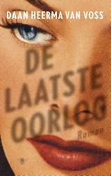 De laatste oorlog | Daan Heerma van Voss |