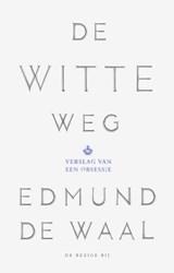 De witte weg   Edmund de Waal  