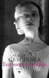Een soort van liefde | Alicja Gescinska |