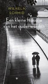 Een kleine filosofie van het ouder worden   Wilhelm Schmid  