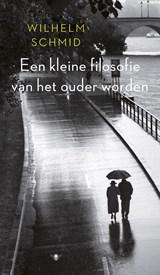 Kleine filosofie van het ouder worden   Wilhelm Schmid  