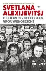 De oorlog heeft geen vrouwengezicht | Svetlana Alexijevitsj |