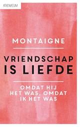 Vriendschap is liefde | Michel de Montaigne |