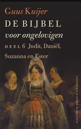 De Bijbel voor ongelovigen 6 Judit, Daniël, Susanna en Ester | Guus Kuijer |