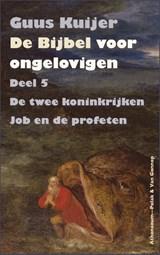 De bijbel voor ongelovigen 5 De twee koninkrijken, Job en de profeten | Guus Kuijer |