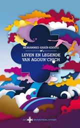 Leven en legende van Agoun'chich   Mohammed Khaïr-Eddine ; Asis Aynan  
